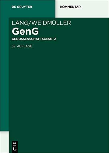 Lang/Weidmüller Genossenschaftsgesetz: Gesetz, betreffend die Erwerbs- und Wirtschaftsgenossenschaften. Mit Erläuterungen zum Umwandlungsgesetz und zur ... Genossenschaft (De Gruyter Kommentar)