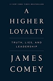 A Higher Loyalty: Truth, Lies, and Leadership by [James Comey]
