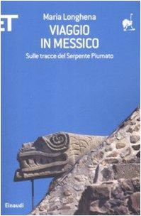 Viaggio in Messico. Sulle tracce del serpente piumato