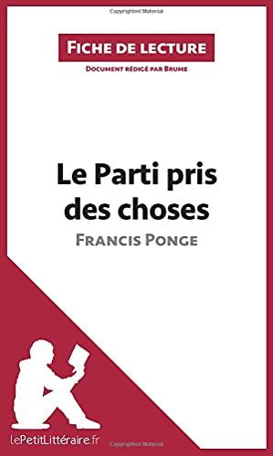 Le Parti pris des choses de Francis Ponge (Fiche de lecture): Résumé complet et analyse détaillée de l'oeuvre