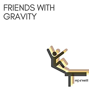 Friends With Gravity