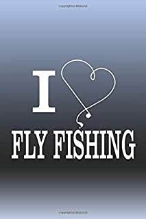 I love Fly Fishing: Fishing Calendar Notebook For The Serious Fisherman To Record Fishing Trip Experiences Diary and catches Journal
