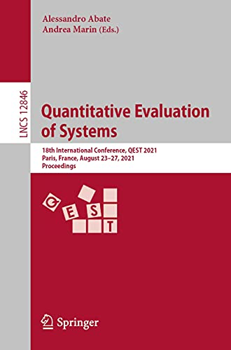 Quantitative Evaluation of Systems: 18th International Conference, QEST 2021, Paris, France, August 23–27, 2021, Proceedings (Lecture Notes in Computer Science Book 12846) (English Edition)