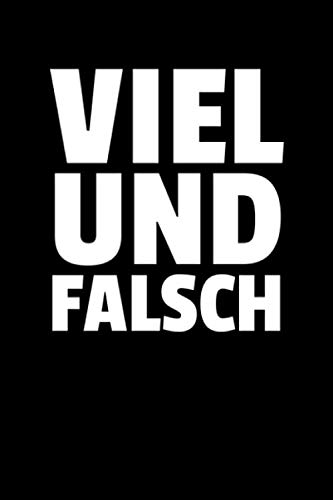 Viel Und Falsch: Notizbuch Journal Tagebuch 100 linierte Seiten   6x9 Zoll (ca. DIN A5)