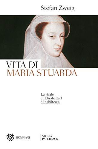 Vita di Maria Stuarda: La rivale di Elisabetta I d'Inghilterra.