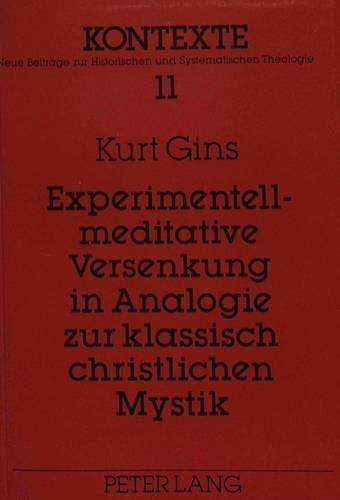 Experimentell-meditative Versenkung in Analogie zur klassisch christlichen Mystik: Religionspsychologische Untersuchung auf introspektiver Grundlage (Kontexte, Band 11)