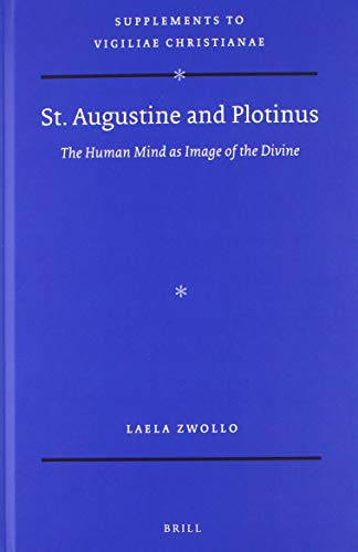 St. Augustine and Plotinus: the human mind as image of the divine (Supplements to Vigiliae Christianae: Texts and Studies of Early Christian Life and Language)