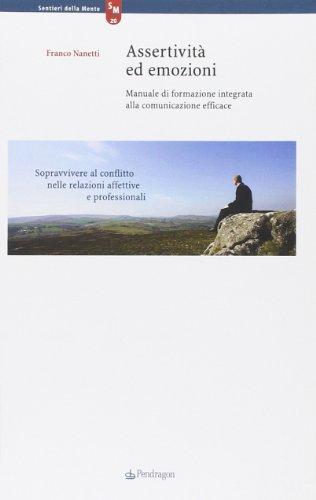 Assertività ed emozioni. Manuale di formazione integrata alla comunicazione efficace