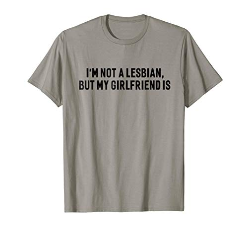 I'm Not A Lesbian But My Girlfriend Is Gay LGBT T-shirt