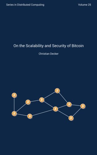 On the Scalability and Security of Bitcoin (Distributed Computing Series) (Volume 25)