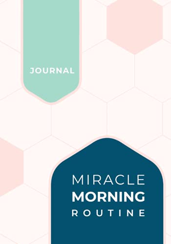 """The """"Miracle Morning Routine"""" Daily Journal (aka. 7-Step Morning Routine): Daily Morning Routine (The Miracle Morning Routine Journals)"""