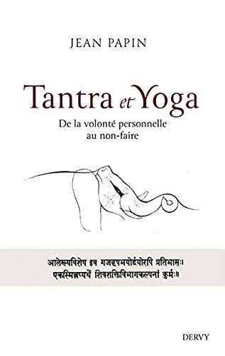 Tantra et Yoga: De la volonté personnelle au non-faire (Mystiques et religions)