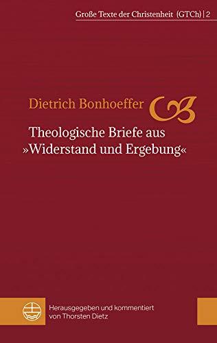Download Theologische Briefe Aus Widerstand Und Ergebung (Grosse Texte Der Christenheit) 3374050115