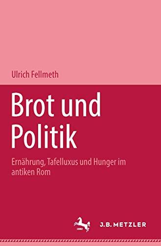 Brot und Politik. Ernährung, Tafelluxus und Hunger im antiken Rom