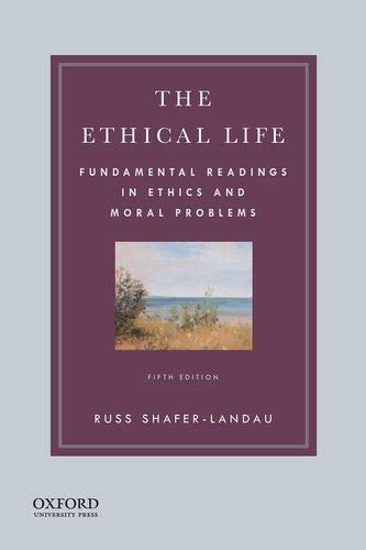 Compare Textbook Prices for The Ethical Life: Fundamental Readings in Ethics and Moral Problems 5 Edition ISBN 9780190058241 by Shafer-Landau, Russ