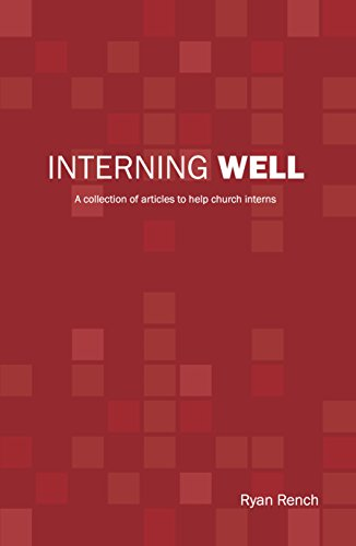 Interning Well: A collection of articles to help church interns (English Edition)