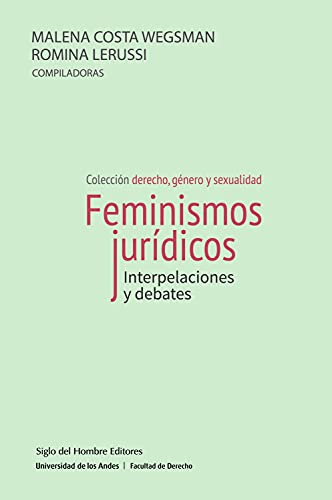 Feminismos jurídicos: Interpelaciones y debates (Derecho, género y sexualidad) (Spanish Edition)
