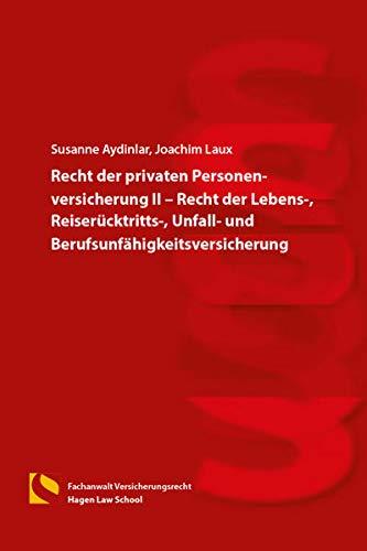 Recht der privaten Personenversicherung II – Recht der Lebens-, Reiserücktritts-, Unfall- und Berufsunfähigkeitsversicherung: (4. Auflage)