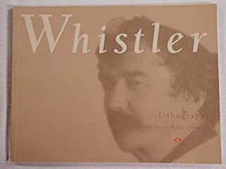 James McNeill Whistler: Lithographs from the Collection of Steven Block