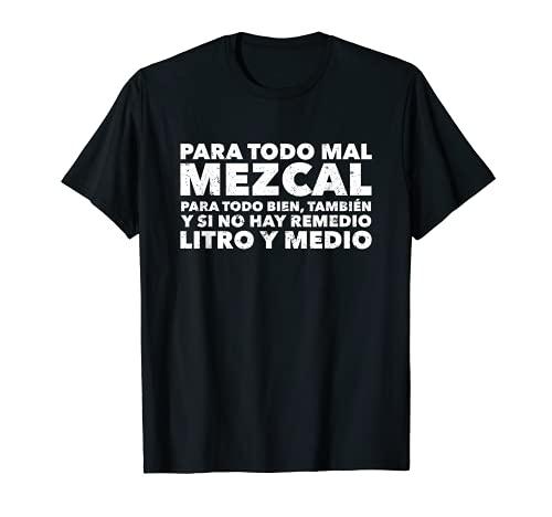 Para Todo Mal Mezcal Mexico Frases Mexicanas Divertidas T-Shirt