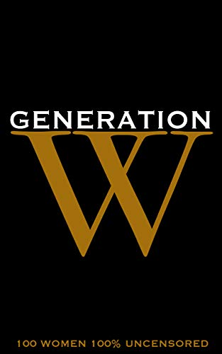 Generation W: 100 women. 100 years since women began to receive the vote. 100% uncensored. by [Urban Kingdom]