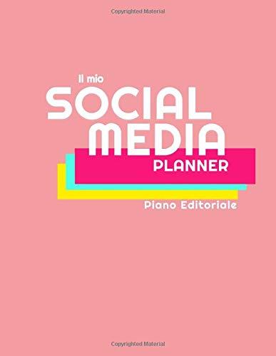 Il mio social Media Planner: Piano Editoriale. Il quaderno per organizzare e pianificare i social media quotidianamente.