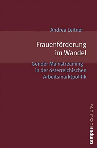 Frauenförderung im Wandel: Gender Mainstreaming in der österreichischen Arbeitsmarktpolitik (Campus Forschung, 918)