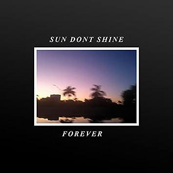 Sun Dont Shine Forever