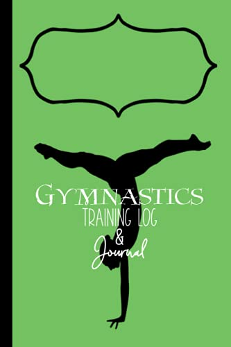 Gymnastics Training Log & Journal, Green Edition: Gymnast Goal Tracker, Training Diary, Weekly To Do Planner, Meet Score Record Book. Perfect Progress Notebook Gift for a Tumbler