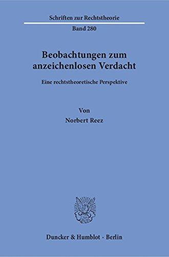 Beobachtungen zum anzeichenlosen Verdacht.: Eine rechtstheoretische Perspektive. (Schriften zur Rechtstheorie)