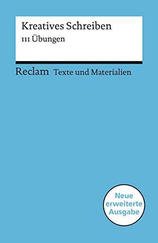 Kreatives Schreiben: 111 Übungen (Texte und Materialien für den Unterricht) (Reclams Universal-Bibliothek)
