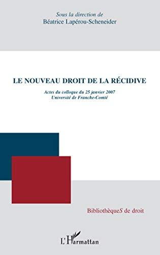 Le nouveau droit de la récidive : Actes du colloque du 25 Janvier 2007