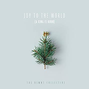 Joy to the World (A King is Born)