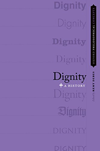 Dignity: A History (OXFORD PHILOSOPHICAL CONCEPTS) (English Edition)