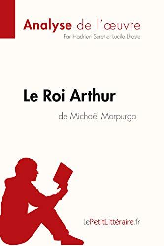Le Roi Arthur de Michaël Morpurgo (Analyse de l'oeuvre): Résumé complet et analyse détaillée de l'oeuvre