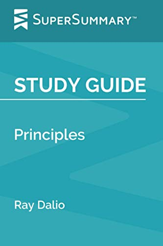 Study Guide: Principles by Ray Dalio (SuperSummary)