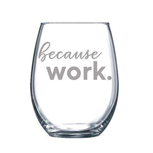 Because Work Funny Etch Gift Laser Etched Wine Glass - 17 oz