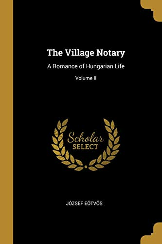 VILLAGE NOTARY: A Romance of Hungarian Life; Volume II