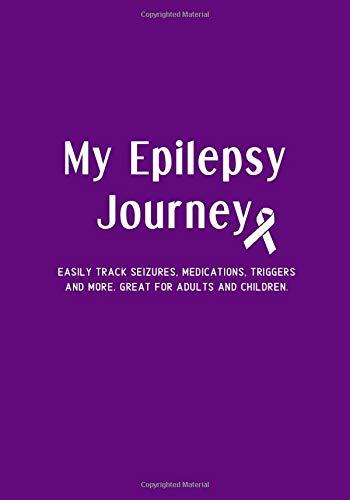 My Epilepsy Journey: Easily Track Seizures, Medication List, Seizure Triggers, Detailed Epilepsy Journal for Adults, Children, Canines. Seizure Log and Diet Tracker