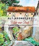 Alt-Kronstadt: Bilder einer Stadt.Aquarelle von Juliana Fabritius-Dancu - Karl Dendorfer