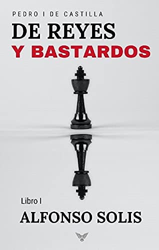 De Reyes y Bastardos (Pedro I de Castilla - Libro I): Novela histórica (Spanish Edition)