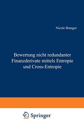 Bewertung nicht redundanter Finanzderivate mittels Entropie und Cross-Entropie (Gabler Edition Wissenschaft)
