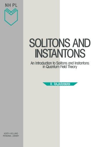 Solitons and Instantons: An Introduction to Solitons and Instantons in Quantum Field Theory (North-Holland Personal Library, Volume 15)