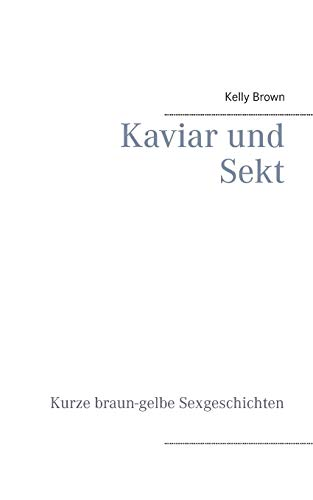 Kaviar und Sekt Geschichten: Kurze braun-gelbe Sexgeschichten