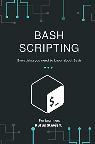 Bash Scripting: Everything you need to know about Bash , 2nd Edition