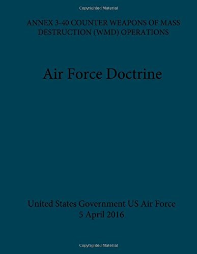 Air Force Doctrine ANNEX 3-40 Counter Weapons Of Mass Destruction (WMD) Operations 5 April 2016