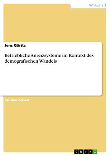 Betriebliche Anreizsysteme im Kontext des demografischen Wandels (German Edition)