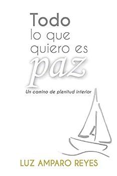 Todo lo que quiero es paz  Un camino de plenitud interior  Spanish Edition