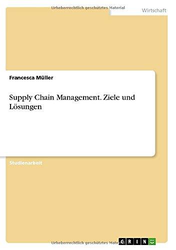Supply Chain Management. Ziele und Lösungen