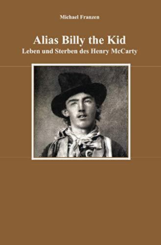 Alias Billy the Kid: Leben und Sterben des Henry McCarty